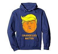 Orange Lies Matter Anti Trump Impeach Political Potus T Shirt Hoodie Navy