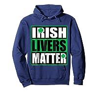 Funny Irish Livers Matter Saint Patrick Day T Shirt Hoodie Navy
