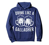 Drink Like A Gallagher T Shirt Saint Patrick Day Gift Hoodie Navy