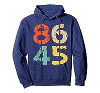 86 45 T Shirt Vintage Retro Impeach Trump Democrat 2020 Gift Hoodie Navy