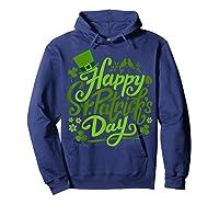 Happy St Patrick S Day T Shirt Funny Saint Patricks Gifts Hoodie Navy