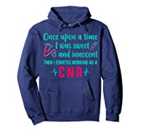 Once Upon A Time I Was Sweet And Innocent Cna Nurse T Shirt Hoodie Navy