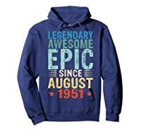 Legendary Awesome Epic Since August 1951 68 Years Old Shirts Hoodie Navy