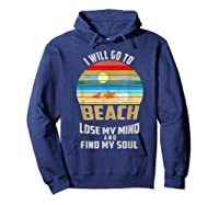 I Will Go To Beach To Lose My Mind And Find My Soul T Shirt Hoodie Navy