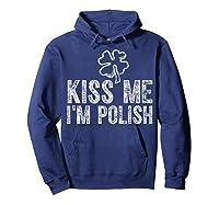 Kiss Me I M Polish T Shirt Saint Patrick Day Gift Shirt Hoodie Navy