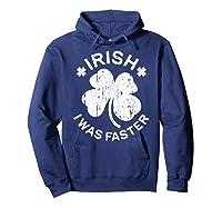 Irish I Was Faster T Shirt Saint Patrick Day Gift Shirt Hoodie Navy