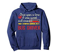 Once Upon A Time I Started Working As A Bus Driver Shirt Hoodie Navy