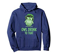 Owl Drink To That T Shirt Saint Patricks Day Drinking Gift Hoodie Navy