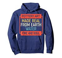 Vintage Pottery Art Made Real From Earth Water Fire Soul T Shirt Hoodie Navy