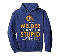 I Am A Welder I Cannot Fix Stupid - T-shirt Hoodie Navy