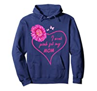 I Wear Pink For My Mom Daisy Flower Breast Cancer Awareness T Shirt Hoodie Navy