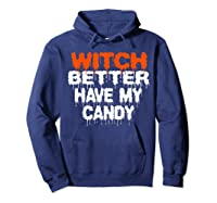 Witch Better Have My Candy T-shirt Funny Halloween Hoodie Navy