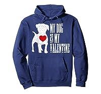 My Dog Is My Valentine Single Love Life Gift Tee T Shirt Hoodie Navy
