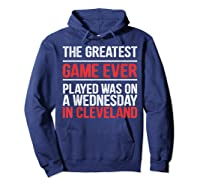 The Greatest Game Ever Played Wednesday In Cleveland Shirts Hoodie Navy