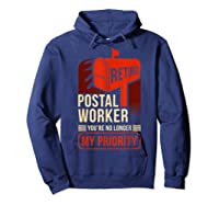 Retired Postal Worker - You're No Longer My Priority Shirt Hoodie Navy
