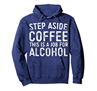 Step Aside Coffee This Is A Job For Alcohol T-shirt Drinking Hoodie Navy