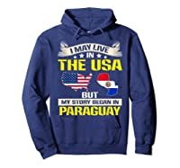 Live In Usa Born In Paraguay Flag Map Shirts Hoodie Navy