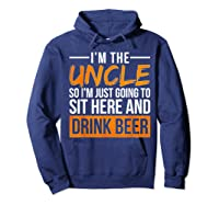 I M The Uncle So I M Just Going To Sit Here And Drink Beer T Shirt Hoodie Navy