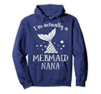 I M Actually A Mermaid Nana Funny Mother S Day Shirt Gift Hoodie Navy