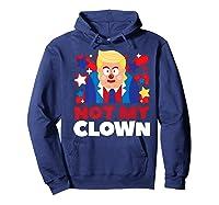 Not My Clown Donald Trump Anti Trump Impeach Trump Gift Premium T Shirt Hoodie Navy
