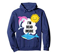 I'm Dead Inside Cheerful Dolphins And Sunshine Shirts Hoodie Navy