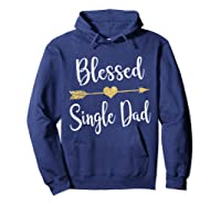 Funny Arrow Blessed Single Dad T Shirt Gift For Thanksgiving Hoodie Navy