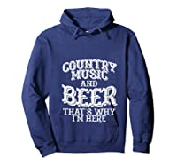 Country Music And Beer Thats Why Im Here Funny Vacation Gift T-shirt Hoodie Navy