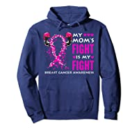 My Mom S Fight Is My Fight Breast Cancer Awareness Month T Shirt Hoodie Navy