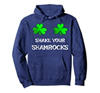 Shake Your Shamrocks Funny S Saint Patrick S Day Shirt Hoodie Navy