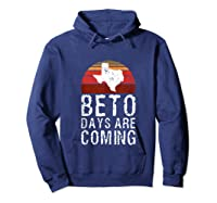Beto Days Are Coming Funny Election Political Novelty Gift Tank Top Shirts Hoodie Navy