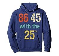 86 45 Retro Vintage Anti Trump Shirt With 25th Impeach Trump Hoodie Navy