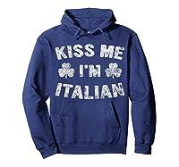 Kiss Me I M Italian T Shirt Saint Patrick Day Gift Shirt Hoodie Navy