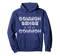 Common Sense Is Not So Common Shirts Hoodie Navy