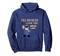 Yes Officer I Did See The Speed Limi Gift Shirts Hoodie Navy