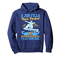 A Job Fills Your Pocket But Snowboarding Fills Your Soul T Shirt Hoodie Navy