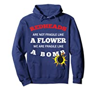 Redheads Are Not Fragile Like A Flower We Are Fragile Shirts Hoodie Navy