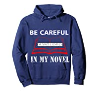 Be Careful Or You Ll End Up In My Novel Tshirt Book Author Hoodie Navy