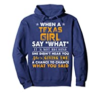 When A Texas Girl Say What It S Not Because She Didn T Hear Shirts Hoodie Navy