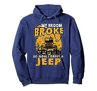 My Broom Broke So Now I Drive A Jeep Funny Halloween Costume Shirts Hoodie Navy