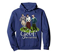 The Golf With Your Friends Shirts Hoodie Navy