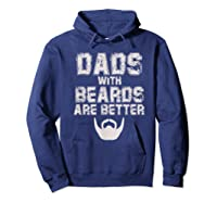 Dads With Beards Are Better Funny Fathers Day Gift T Shirt Hoodie Navy
