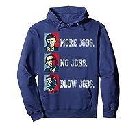 Trump More Jobs Obama No Jobs Clinton Blow Jobs Re Election T Shirt Hoodie Navy