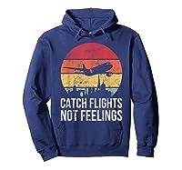 Catch Flights Not Feelings Gift For Retro Traveler Shirts Hoodie Navy