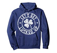 Let S Get Lucked Up Shirt Great Saint Patrick S Day Gift Hoodie Navy