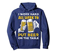 I Work Hard All Week To Put Beer On The Table T Shirt Hoodie Navy