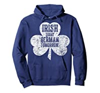 Irish Today German Tomorrow T Shirt Saint Patrick Day Gift Hoodie Navy