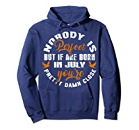 Nobody's Perfect If You Are Born In July Birthday Gift Shirt Hoodie Navy