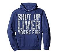 Shut Up Liver You Re Fine T Shirt Saint Patrick Day Gift Hoodie Navy