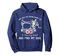 Into The Sewing Room I Go To Lose My Mind And Find My Soul T Shirt Hoodie Navy
