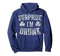 Surprise I M Drunk T Shirt Saint Patrick Day Gift Shirt Hoodie Navy